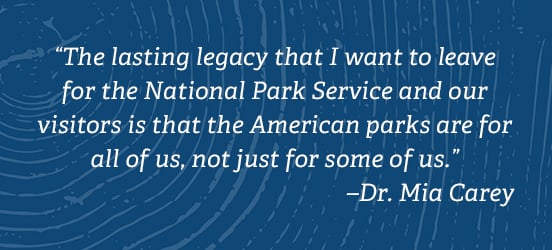 A quote from the linked story, it says, the lasting legacy that I want to leave for the National Park Service and our visitors is that the American parks are for all of us, not just for some of us. –Dr. Mia Carey