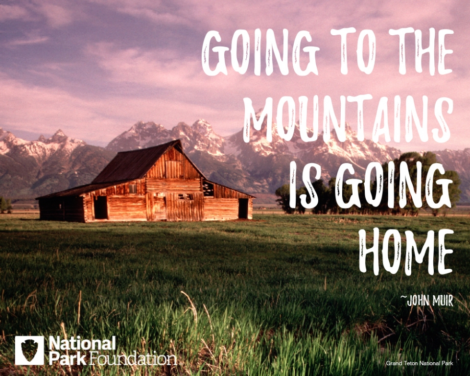 "John Muir quote ""Going to the mountains is going home"" over a picture of Grand Teton National Park"