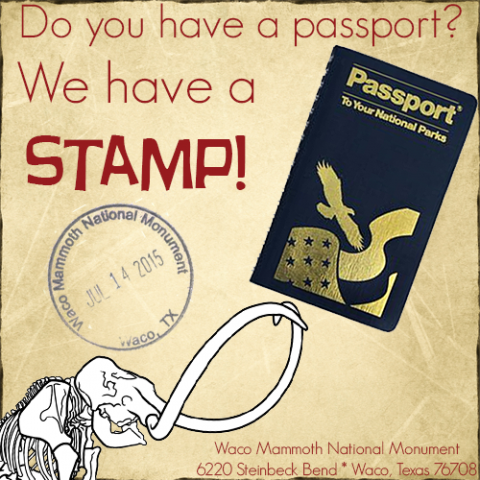 """Do you have a passport, we have a stamp!"", ""Passport to your national parks!"", ""Waco Mammoth National Monument, Jul 14 2015"", 6220 Steinbeck Bend Waco Texas, 76708"